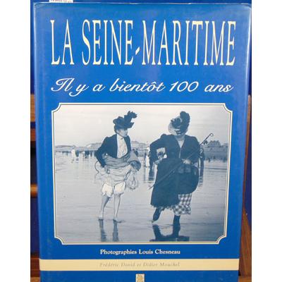 Mouchel Didier : La seine-maritime. il y a bientot 100 ans...