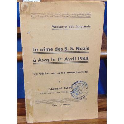 Catel Edouard : Les crimes des S. S. Nazis à Ascq le 1er avril 1944...