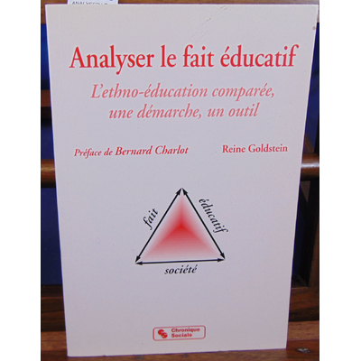 Goldstein Reine : ANALYSER LE FAIT EDUCATIF. Ethno-éducation comparée, une démarche, un outil...