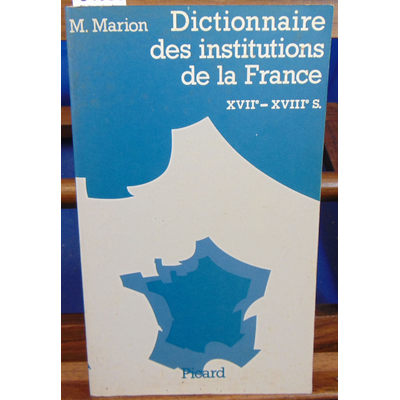 Marion M : Dictionnaire des institutions de la France XVIIe - XVIIIe...
