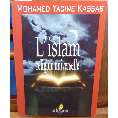 Kassab Mohamed Yacine : L'Islam religion universelle...