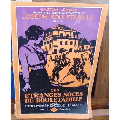 Leroux Gaston : Les étranges noces de Rouletabille. 1ere partie L'incompréhensible fiancée...