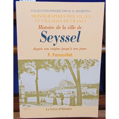 Fenouillet F : Seyssel (Histoire de la Ville Depuis Son Origine Jusqu'a Nos Jours)...
