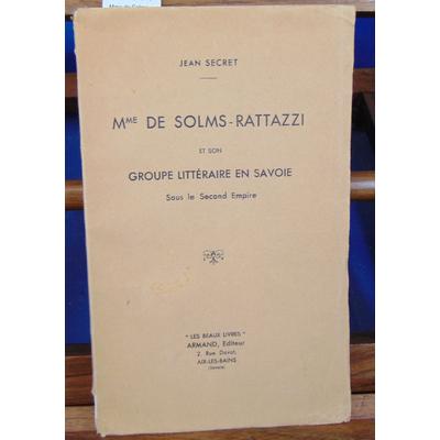 Secret Jean : Mme de Solms-Rattazzi et son groupe littéraire en Savoie sous le second Empire...