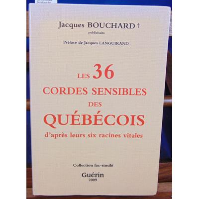 Bouchard Jacques : Les 36 Cordes Sensibles des Quebecois : d'Après Leurs Six Racines...