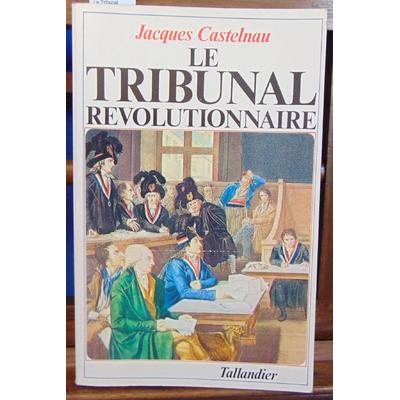 Castelnau Jacques : Le Tribunal révolutionnaire...