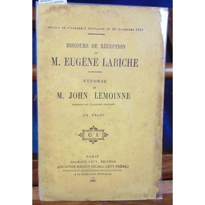 : Discours de réception de M. Eugène Labiche. Réponse de M. John Lemoine...