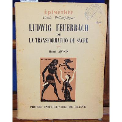 Arvon Henri : Ludwig Feuerbach ou la transformation du sacré...