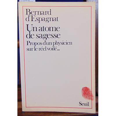 Espagnat Bernard d : Un atome de sagesse : propos d'un physicien sur le réel voilé...