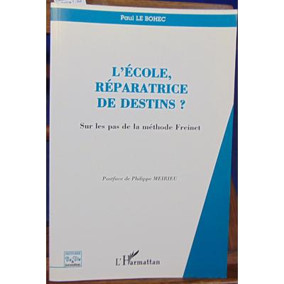 Bohec Paul Le : L'école, réparatrice de destins ? : Sur les pas de la méthode Freinet...