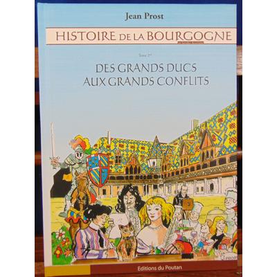 Prost Jean : Histoire de la Bourgogne, Tome 2 : Des grands ducs aux grands conflits...