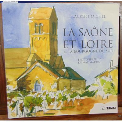 Michel Laurent : La Saône-et-Loire ou la Bourgogne du Sud : Sa nature, son histoire, ses richesses d'art...