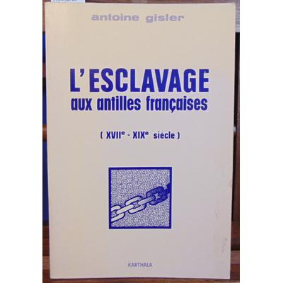Gisler Antoine : L'esclavage aux Antilles françaises (XVIIe-XIXe siècle)...
