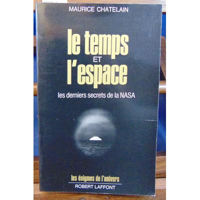 Chatelain Maurice : Le temps et l'espace. Les derniers secrets de la Nasa...