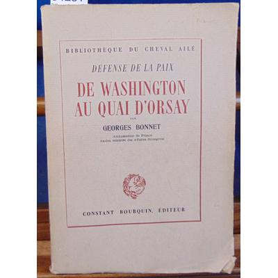 Bonnet Georges : Défense de la paix. De Washington au quai d'Orsay...