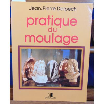 Delpech Jean-Pierre : Pratique du moulage...