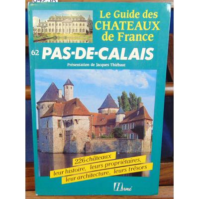 Thiebaut Jacques : Guide des chateaux de France. Pas-de-Calais...