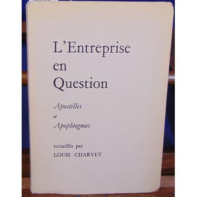 Charvet Louis : L'entreprise en question : Apostilles et apophtegmes recueillis par Louis Charvet...