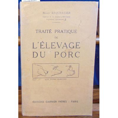 Lequertier Roger : Traité pratique de l'élevage du porc...