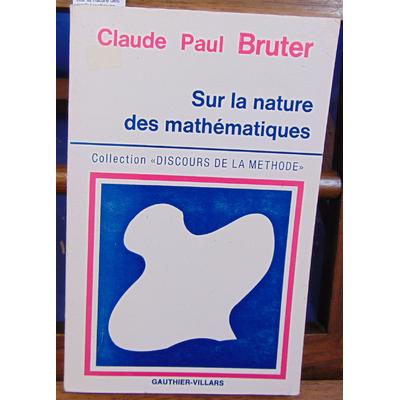 Bruter Claude Paul : Sur la nature des mathématiques...