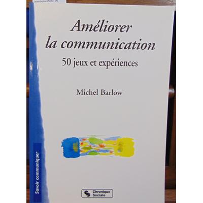 Barlow Michel : Améliorer la communication : 50 jeux et expériences...