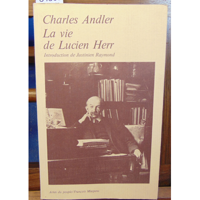 Andler Charles : La vie de Lucien Herr (1864-1926)...
