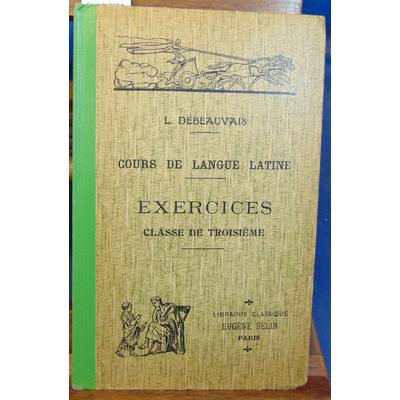 Debeauvais  : Cours de langue latine. Exercices classe de troisieme...