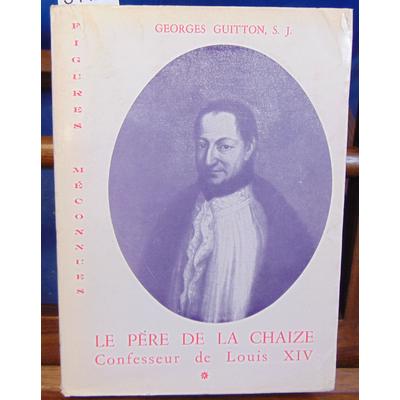 Guitton G : Le père de la Chaize. Confesseur de Louis XIV. Tome 1...