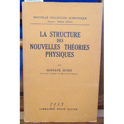 Juvet gustave : La structure des nouvelles théories physiques...