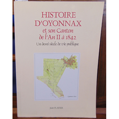 Platier jean : Histoire d'Oyonnax et son canton de l'an II à 1842...