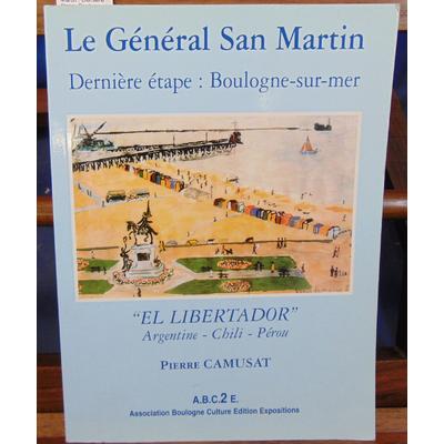Camusat Pierre : Le général San Martin : Dernière étape, Boulogne-sur-Mer...