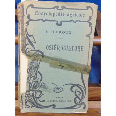 Leroux Eugene : Osiériculture, culture de l'osier et vanneries d'osier...