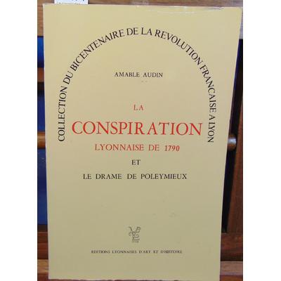 Audin  : La conspiration Lyonnaise de 1790 et le drame de Poleymieux (Collection du Bicentenaire de la Révolut