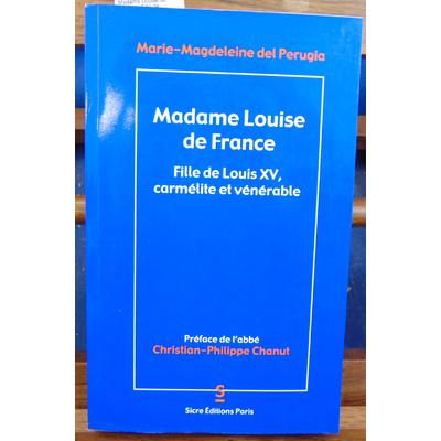 Perugia Marie-Magdeleine : Madame Louise de France : Fille de Louis XV, carmélite et Vénérable...