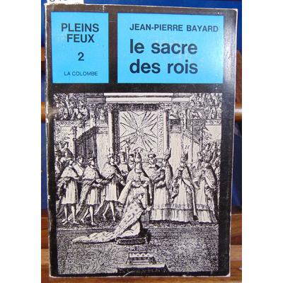 Bayard Jean-Pierre : Le sacre des rois...