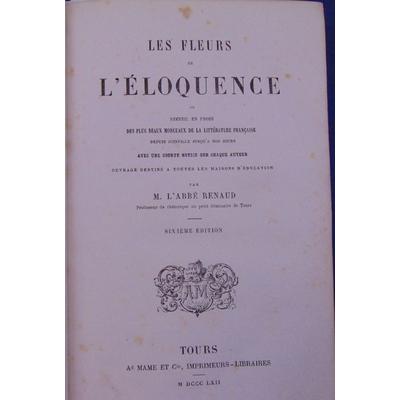Renaud  : Les fleurs de l'éloquence ou recueil en prose des plus beaux morceaux de la litterature française...