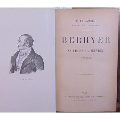 Lecanuet E : Berryer, sa vie et ses oeuvres / 1790-1868...
