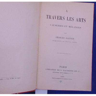 Garnier Charles : A travers les arts (avec en envoi de l'auteur )...