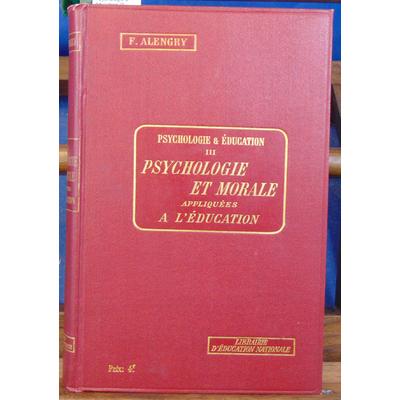 Alengry  : Psychologie & éducation III Psychologie et morale appliquées à l'éducation...