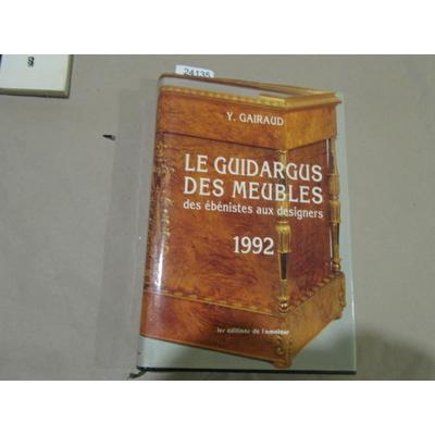 Yves Gairaud : Le guidargus des meubles : Des ébénistes aux designers 1992...