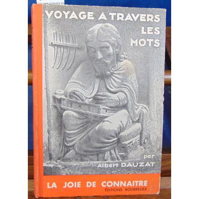 Dauzat Albert : Voyage a travers les mots...