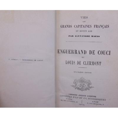 Mazas  : Enguerrand de couci et Louis de Clermont.Vies des grands capitaines Français du moyen-age...