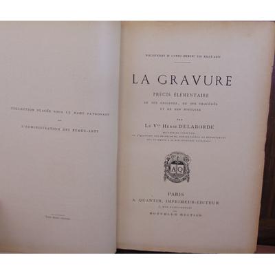 Delaborde Henri : La gravure , précis élémentaire de ses origines , de ses préocédés et de son histoire...