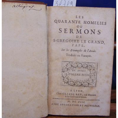 : Les quarante homélies ou sermons de S. Grégoire Le Grand, pape, Sur les évangiles de l'année...