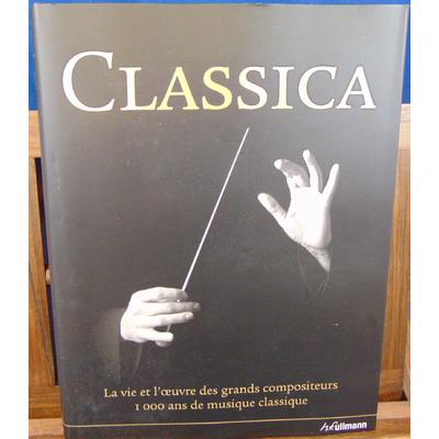 Barnard Loretta : Classica. La vie et l'oeuvre des grands compositeurs 1000 ans de musique classique...