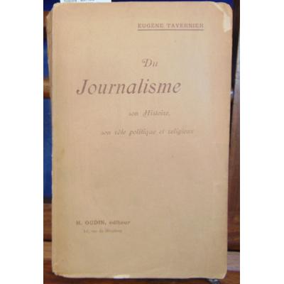 Tavernier Eugene : Du journalisme  son histoire , son role politique et religieux...