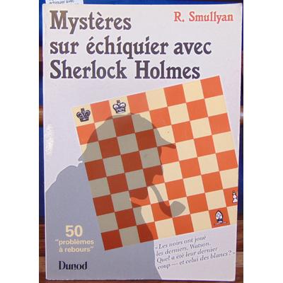 Smullyan Raymond : Mystères sur échiquier avec Sherlock Holmes...