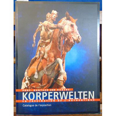 Hagens Gunther Von : Korperwelten La fascination de l'authentique. Catalogue de l'exposition...