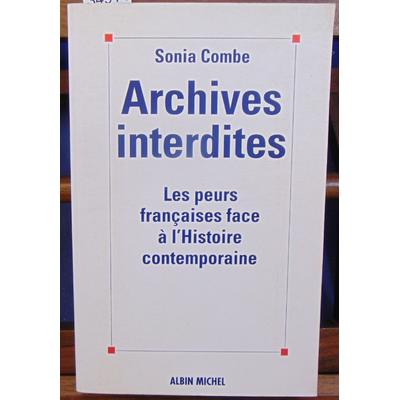 Combe Sonia : Archives interdites : Les peurs françaises face à l'histoire contemporaine...