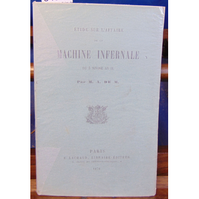 Martel A. L : Etude sur l'affaire de la machine infernale du 3 Nivose An IX...